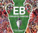 EB - PÁRIZSTÓL PÁRIZSIG - AZ EURÓPA-BAJNOKSÁGOK SZÍNES TÖRTÉNETE - Ekönyv - BODNÁR ZALÁN