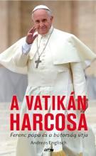 A VATIKÁN HARCOSA - FERENC PÁPA ÉS A BÁTORSÁG ÚTJA - Ekönyv - ENGLISCH, ANDREAS