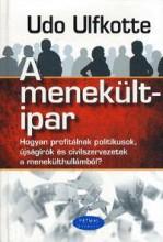 A MENEKÜLTIPAR - HOGYAN PROFITÁLNAK POLITIKUSOK, ÚJSÁGÍRÓK ÉS CIVILSZERVEZETEK A - Ekönyv - ULFKOTTE, UDO
