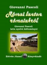 RÓMAI LANTON RÓMAIAKRÓL - GIOVANNI PASCOLI LATIN NYELVŰ KÖLTEMÉNYEI - Ekönyv - PASCOLI, GIOVANNI