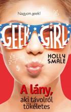 Geek Girl 3. - A lány, aki távolról tökéletes - Ekönyv - Holly Smale