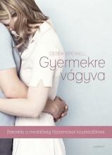 GYERMEKRE VÁGYVA - BÁTORÍTÁS A MEDDŐSÉG FÁJDALMÁVAL KÜZDŐKNEK - Ekönyv - BRIDWELL, DEBRA