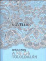 NOVELLÁK - A VILÁG TÚLOLDALÁN - Ekönyv - JANKOVIĆ NÓRA