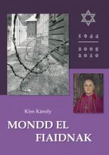 MONDD EL FIAIDNAK - Ekönyv - KISS KÁROLY