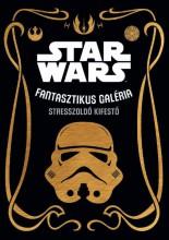 STAR WARS - FANTASZTIKUS GALÉRIA - STRESSZOLDÓ KIFESTŐ - Ekönyv - KOLIBRI GYEREKKÖNYVKIADÓ KFT.