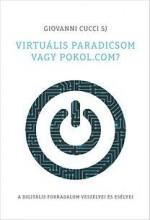 VIRTUÁLIS PARADICSOM VAGY POKOL.COM? - Ekönyv - CUCCI SJ, GIOVANNI