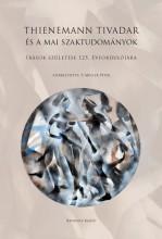 THIENEMANN TIVADAR ÉS A MAI SZAKTUDOMÁNYOK - ÍRÁSOK SZÜLETÉSE 125. ÉVFORDULÓJÁRA - Ekönyv - KRONOSZ KIADÓ