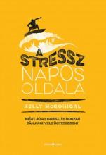 A STRESSZ NAPOS OLDALA - MIÉRT JÓ A STRESSZ, ÉS HOGYAN BÁNJUNK VELE ÜGYESEBBEN? - Ekönyv - MCGONIGAL, KELLY
