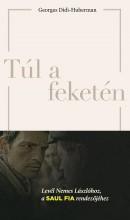 TÚL A FEKETÉN - LEVÉL A SAUL FIA RENDEZŐJÉHEZ - Ekönyv - DIDI-HUBERMAN, GEORGES