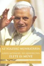 AZ IGAZSÁG MUNKATÁRSA - JOSEPH RATZINGER-XVI. BENEDEK PÁPA ÉLETE ÉS MŰVE - Ekönyv - LUKÁCS LÁSZLÓ