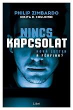 NINCS KAPCSOLAT - HOVA LETTEK A FÉRFIAK? - Ekönyv - ZIMBARDO, PHILIP - COULOMBE, NIKITA D.
