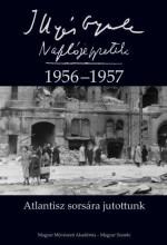 ATLANTISZ SORSÁRA JUTOTTUNK - NAPLÓJEGYZETEK 1956-1957 - Ekönyv - ILLYÉS GYULA