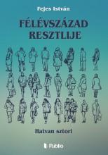 Félévszázad resztlije - Ekönyv - Fejes István
