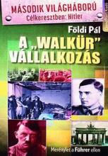 A 'WALKÜR' VÁLLALKOZÁS - MÁSODIK VILÁGHÁBORÚ CÉLKERESZTBEN: HITLER - Ekönyv - FÖLDI PÁL