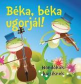 BÉKA, BÉKA UGORJÁL! - MONDÓKÁK KICSIKNEK (SZIVACSKÖNYV) - Ekönyv - CSENGŐKERT KIADÓ