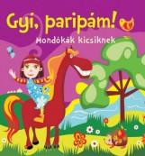 GYÍ, PARIPÁM! - MONDÓKÁK KICSIKNEK (SZIVACSKÖNYV) - Ekönyv - CSENGŐKERT KIADÓ
