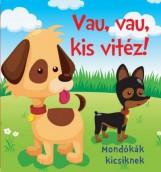 VAU, VAU, KIS VITÉZ! - MONDÓKÁK KICSIKNEK (SZIVACSKÖNYV) - Ekönyv - CSENGŐKERT KIADÓ