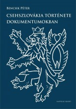 CSEHSZLOVÁKIA TÖRTÉNETE DOKUMENTUMOKBAN - Ekönyv - BENCSIK PÉTER