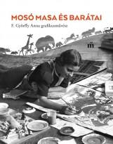 MOSÓ MASA ÉS BARÁTAI - F. GYÖRFFY ANNA GRAFIKUSMŰVÉSZ - Ekönyv - MAGVETŐ KÖNYVKIADÓ KFT