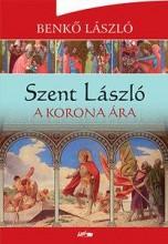 SZENT LÁSZLÓ - A KORONA ÁRA - Ekönyv - BENKŐ LÁSZLÓ