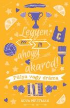 LEGYEN, AHOGY AKAROD! - PÁLYA VAGY DRÁMA - Ekönyv - WEETMAN, NOVA