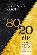 A 80/20 ELV - HOGYAN ÉRJÜNK EL TÖBBET KEVESEBBEL - Ekönyv - KOCH, RICHARD