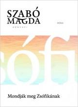 MONDJÁK MEG ZSÓFIKÁNAK - ÉLETMŰ SOROZAT - Ekönyv - SZABÓ MAGDA