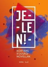 JELEN! - ÜKH 2016 - KORTÁRS IFJÚSÁGI NOVELLÁK - Ekönyv - MÓRA KÖNYVKIADÓ