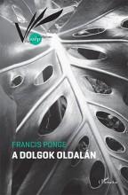 A DOLGOK OLDALÁN - Ekönyv - PONGE, FRANCIS