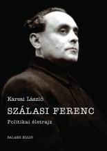 SZÁLASI FERENC - POLITIKAI ÉLETRAJZ - ÜKH 2016 - Ekönyv - KARSAI LÁSZLÓ