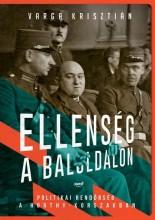 ELLENSÉG A BALOLDALON - POLITIKAI RENDŐRSÉG A HORTHY-KORSZAKBAN - Ekönyv - VARGA KRISZTIÁN