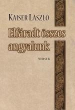 ELFÁRADT ÖSSZES ANGYALUNK - ÜKH 2016 - Ekönyv - KAISER LÁSZLÓ