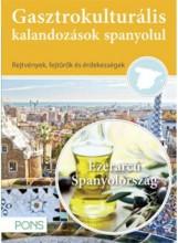 GASZTROKULTURÁLIS KALANDOZÁSOK SPANYOLUL - EZERARCÚ SPANYOLORSZÁG - Ekönyv - KLETT KIADÓ