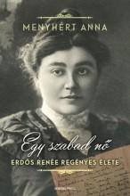 Egy szabad nő - Erdős Renée regényes élete - Ekönyv - Menyhért Anna