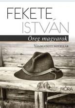 ÖREG MAGYAROK - VÁLOGATOTT NOVELLÁK - Ekönyv - FEKETE ISTVÁN