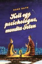 KELL EGY PSZICHOLÓGUS, MONDTA ISTEN - Ekönyv - RATH, HANS