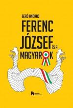 FERENC JÓZSEF ÉS A MAGYAROK - ÜKH 2016 - Ekönyv - GERŐ ANDRÁS