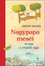NAGYPAPA MESÉI - AVAGY A REPÜLŐ ÁGY - Ekönyv - MOSER, ERWIN