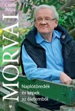 MORVAI - NAPLÓTÖREDÉK ÉS KÉPEK AZ ÉLETEMBŐL - ÜKH 2016 - Ekönyv - CSATH RÓZA