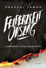 FELPERZSELT ORSZÁG - ÜKH 2016 - Ekönyv - UNGVÁRI TAMÁS