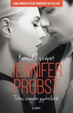 Keresd a szépet - Titkos szerelmi gyakorlatok - Ebook - Jennifer Probst