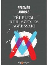 FÉLELEM, DÜH, AGRESSZIÓ ÉS SZEX - Ekönyv - FELDMÁR ANDRÁS