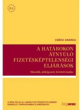 A HATÁROKON ÁTNYÚLÓ FIZETÉSKÉPTELENSÉGI ELJÁRÁSOK - Ekönyv - CSŐKE ANDREA
