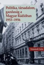 POLITIKA, TÁRSADALOM, GAZDASÁG A MAGYAR RÁDIÓBAN 1953-1956 - Ekönyv - SIMÁNDI IRÉN