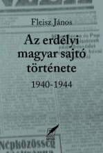 AZ  ERDÉLYI MAGYAR SAJTÓ TÖRTÉNETE 1940-1944 - Ekönyv - FLEISZ JÁNOS