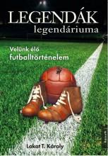 LEGENDÁK LEGENDÁRIUMA - Ekönyv - LAKAT T. KÁROLY
