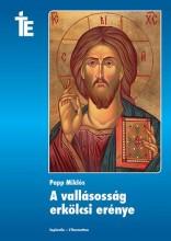 A VALLÁSOSSÁG ERKÖLCSI ERÉNYE - Ekönyv - PAPP MIKLÓS