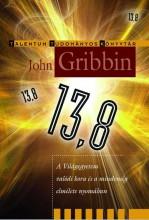 13,8 - A VILÁGEGYETEM VALÓDI KORA ÉS A MINDENSÉG ELMÉLETE NYOMÁBAN - Ebook - GRIBBIN, JOHN