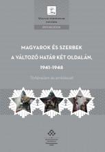 MAGYAROK ÉS SZERBEK A VÁLTOZÓ HATÁR KÉT OLDALÁN, 1941-1948 TÖRTÉNELEM ÉS EMLÉKEZ - Ekönyv - MTA TÖRTÉNETTUDOMÁNYI INTÉZET