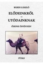 ELŐDEINKRŐL-UTÓDAINKNAK - ŐSEINK ÖSVÉNYEIN - ÜKH 2016 - Ekönyv - BÁRDI LÁSZLÓ